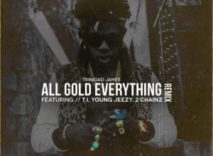 Trinidad-James-All-Gold-Everything-Remix-Ft.-T.I.-Young-Jeezy-2-Chainz-560x5603-560x409-300x219